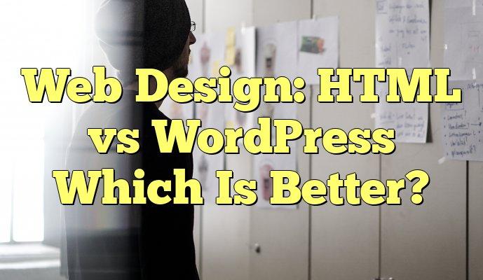 HTML vs WordPress - Which Is Better?