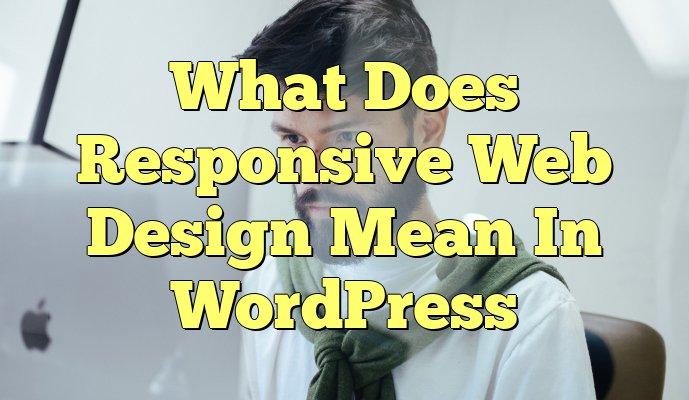 What is responsive WordPress design?